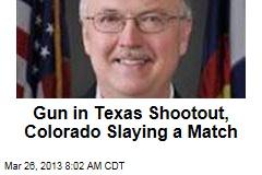 Gun in Texas Shootout, Colorado Slaying a Match