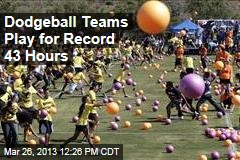 Dodgeball Teams Play for Record 43 Hours