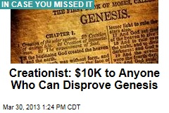 Creationist: $10K to Anyone Who Can Disprove Genesis