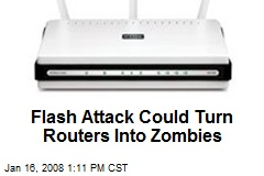 Flash Attack Could Turn Routers Into Zombies