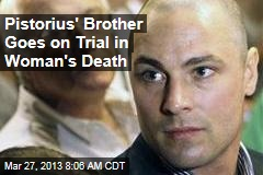 Pistorius' Brother Goes on Trial in Woman's Death