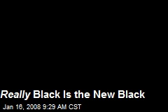Really Black Is the New Black