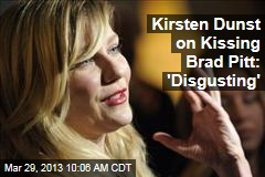 Kirsten Dunst on Kissing Brad Pitt: 'Disgusting'