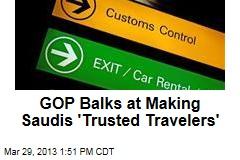 GOP Balks at Making Saudis 'Trusted Travelers'