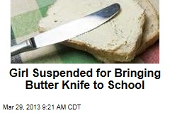 Girl Suspended for Bringing Butter Knife to School