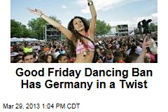 Good Friday Dance Ban Has Germany in a Twist