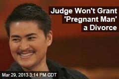 Judge Won't Grant 'Pregnant Man' a Divorce