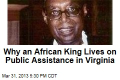 Why an African King Lives on Public Assistance in Virginia
