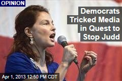 Democrats Tricked Media in Quest to Stop Judd