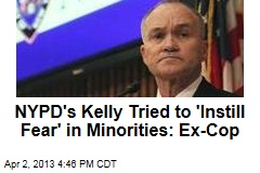 NYPD's Kelly Tried to 'Instill Fear' in Minorities: Ex-Cop