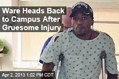 Ware Heads Back to Campus After Gruesome Injury
