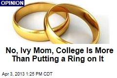 Sorry, Princeton Mom, College Isn't About a Ring