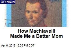 How Machiavelli Made Me a Better Mom