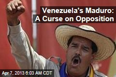 Venezuela's Maduro: A Curse on Opposition