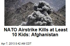 NATO Airstrike Kills at Least 10 Kids: Afghanistan