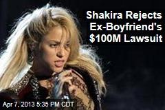 Shakira Rejects Ex-Boyfriend's $100M Lawsuit