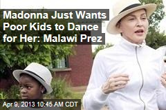 Madonna Just Wants Poor Kids to Dance for Her: Malawi Prez