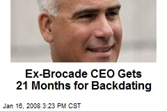 Ex-Brocade CEO Gets 21 Months for Backdating