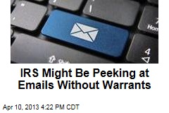 IRS Might Be Peeking at Emails Without Warrants