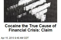Cocaine the True Cause of Financial Crisis: Claim