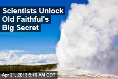 Scientists Unlock Old Faithful's Big Secret