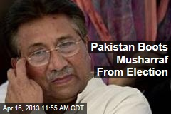 Pakistan Boots Musharraf From Election