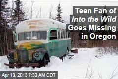 Teen Fan of Into the Wild Goes Missing in Oregon
