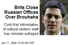 Brits Close Russian Offices Over Brouhaha