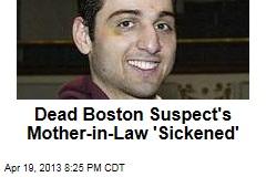 Dead Boston Suspect's Mother-in-Law 'Sickened'