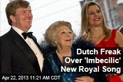Dutch Freak Over 'Imbecilic' New Royal Song