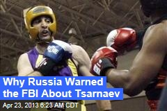 Why Russia Warned the FBI About Tsarnaev