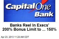 Banks Reel In Execs' 200% Bonus Limit to ... 150%