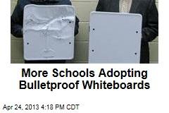 More Schools Adopting Bulletproof Whiteboards