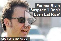 Former Ricin Suspect: 'I Don't Even Eat Rice'