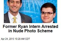 Former Ryan Intern Arrested in Nude Photo Scheme