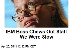 IBM Boss Chews Out Staff: We Were Slow