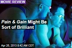 Pain & Gain Might Be Sort of Brilliant