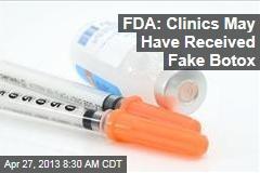 FDA: Clinics May Have Received Fake Botox