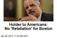 Holder to Americans: No 'Retaliation' for Boston
