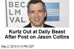 Kurtz Out at Daily Beast After Post on Jason Collins