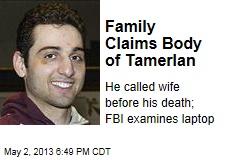 Family Claims Body of Tamerlan