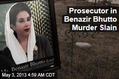 Prosecutor in Benazir Bhutto Murder Slain