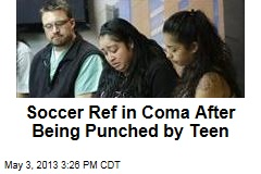 Soccer Ref in Coma After Being Punched by Teen