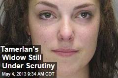 Tamerlan's Widow Still Under Scrutiny