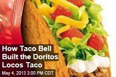 How Taco Bell Built the Doritos Locos Taco