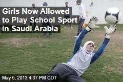 Girls Now Allowed to Play School Sport in Saudi Arabia