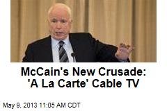 McCain's New Crusade: 'A La Carte' Cable TV
