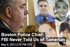 Boston Police Chief: FBI Never Told Us of Tamerlan