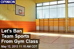 Let's Ban Team Sports From Gym Class
