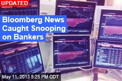 Bloomberg News Caught Snooping on Bankers